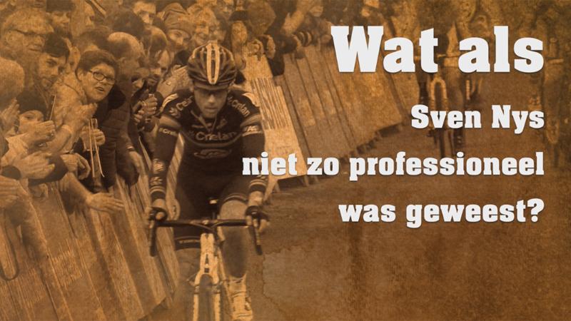 Wat als... Sven Nys niet zo professioneel was?